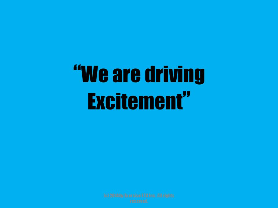 """"""" We are driving Excitement """" (c) 2014 by Exercise ETC Inc. All rights reserved."""