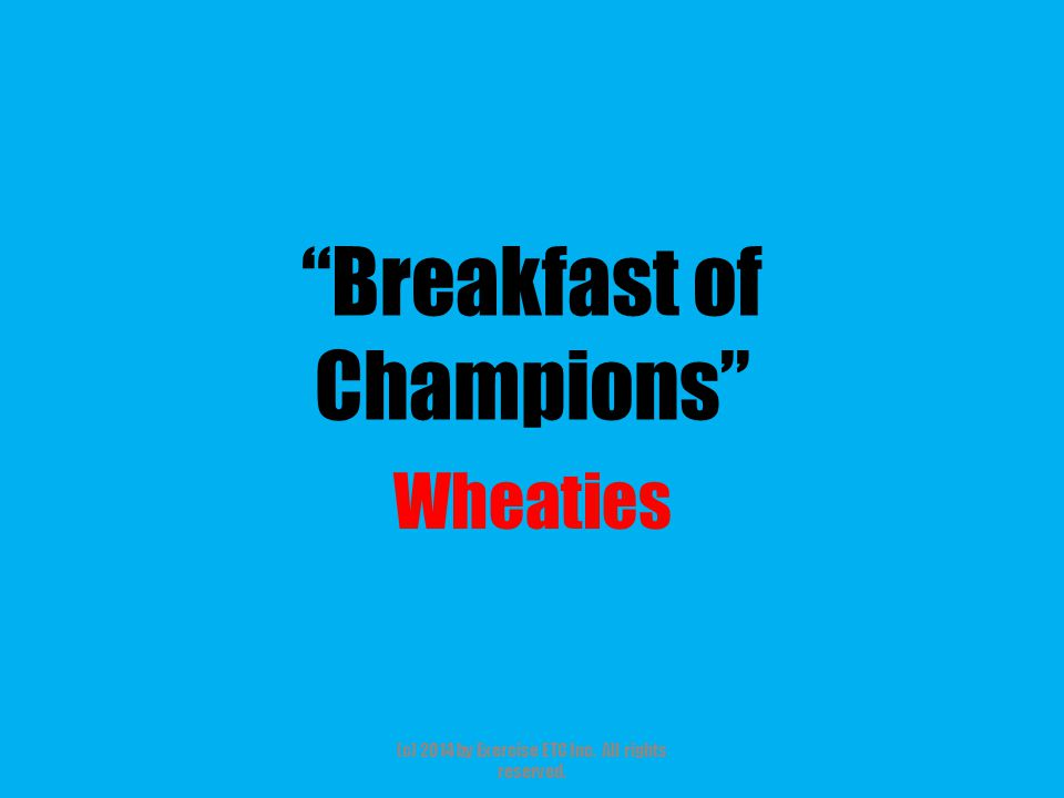 """""""Breakfast of Champions"""" Wheaties (c) 2014 by Exercise ETC Inc. All rights reserved."""