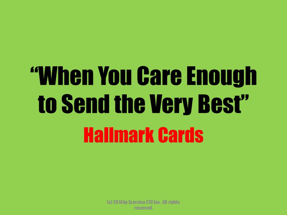 """""""When You Care Enough to Send the Very Best"""" Hallmark Cards (c) 2014 by Exercise ETC Inc. All rights reserved."""