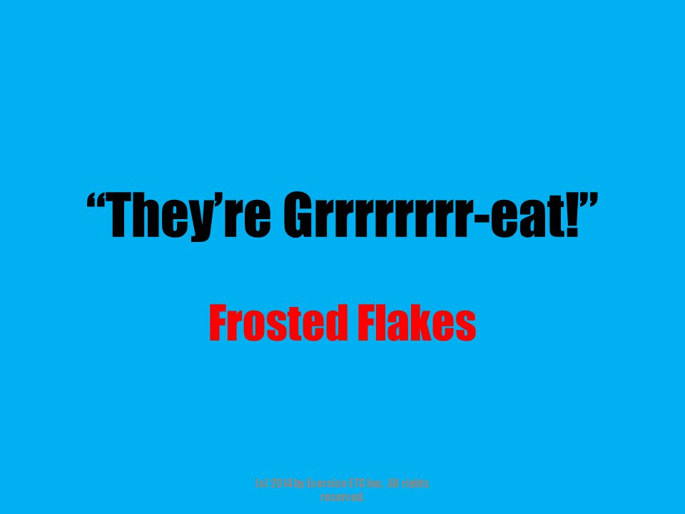 """""""They're Grrrrrrrr-eat!"""" Frosted Flakes (c) 2014 by Exercise ETC Inc. All rights reserved."""