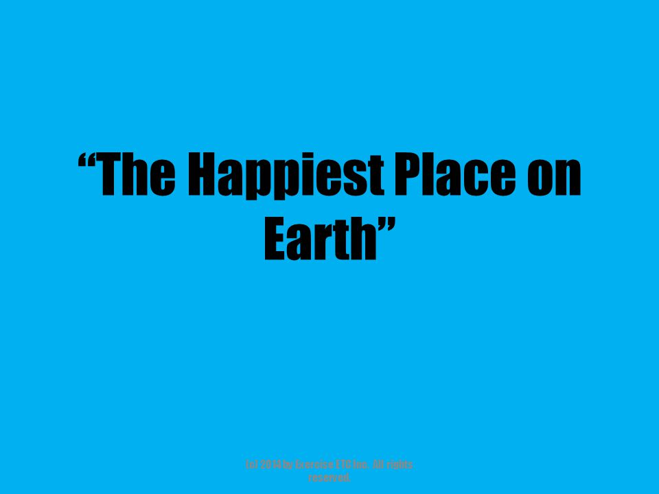 """""""The Happiest Place on Earth"""" (c) 2014 by Exercise ETC Inc. All rights reserved."""