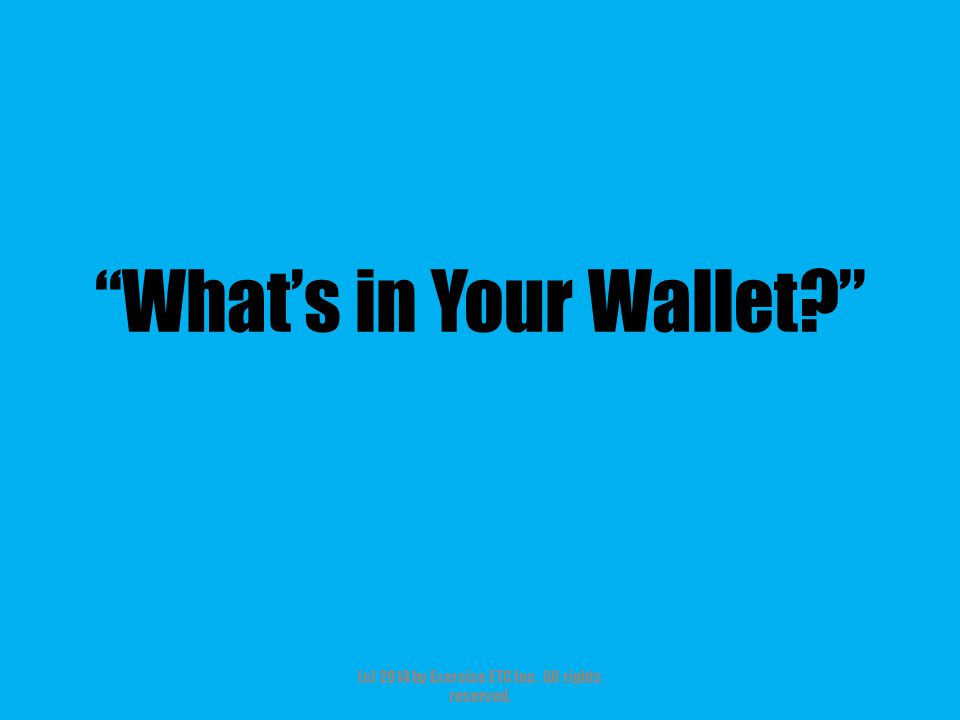"""""""What's in Your Wallet?"""" (c) 2014 by Exercise ETC Inc. All rights reserved."""