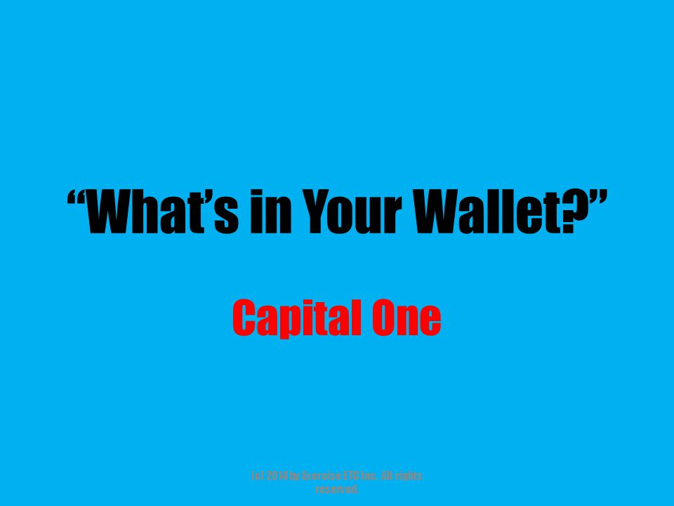 What's in Your Wallet Capital One (c) 2014 by Exercise ETC Inc. All rights reserved.
