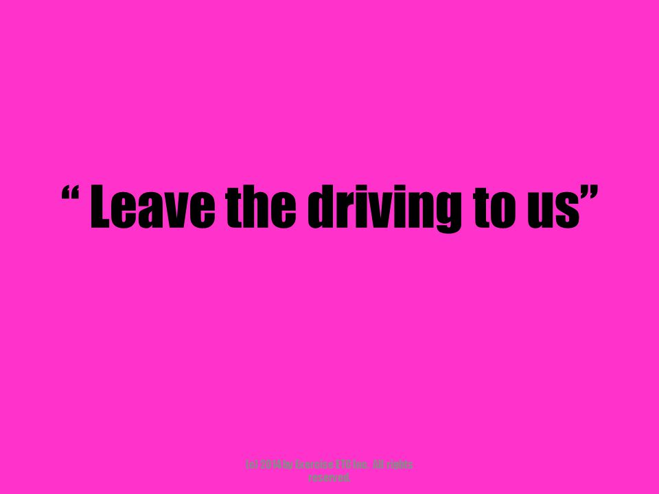 """"""" Leave the driving to us"""" (c) 2014 by Exercise ETC Inc. All rights reserved."""