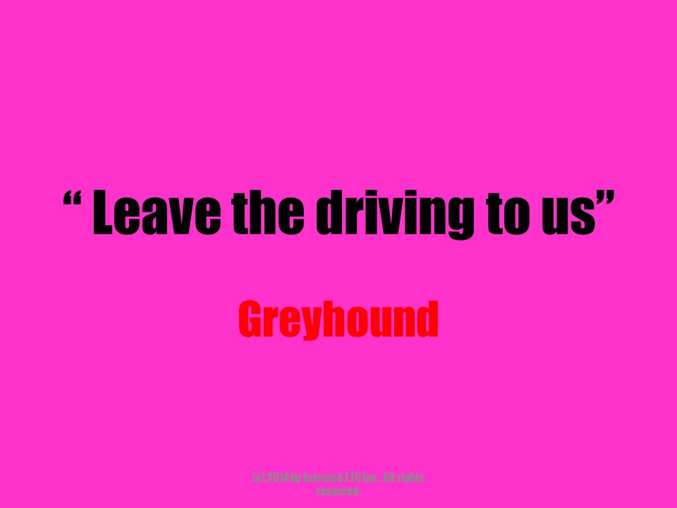 """"""" Leave the driving to us"""" Greyhound (c) 2014 by Exercise ETC Inc. All rights reserved."""