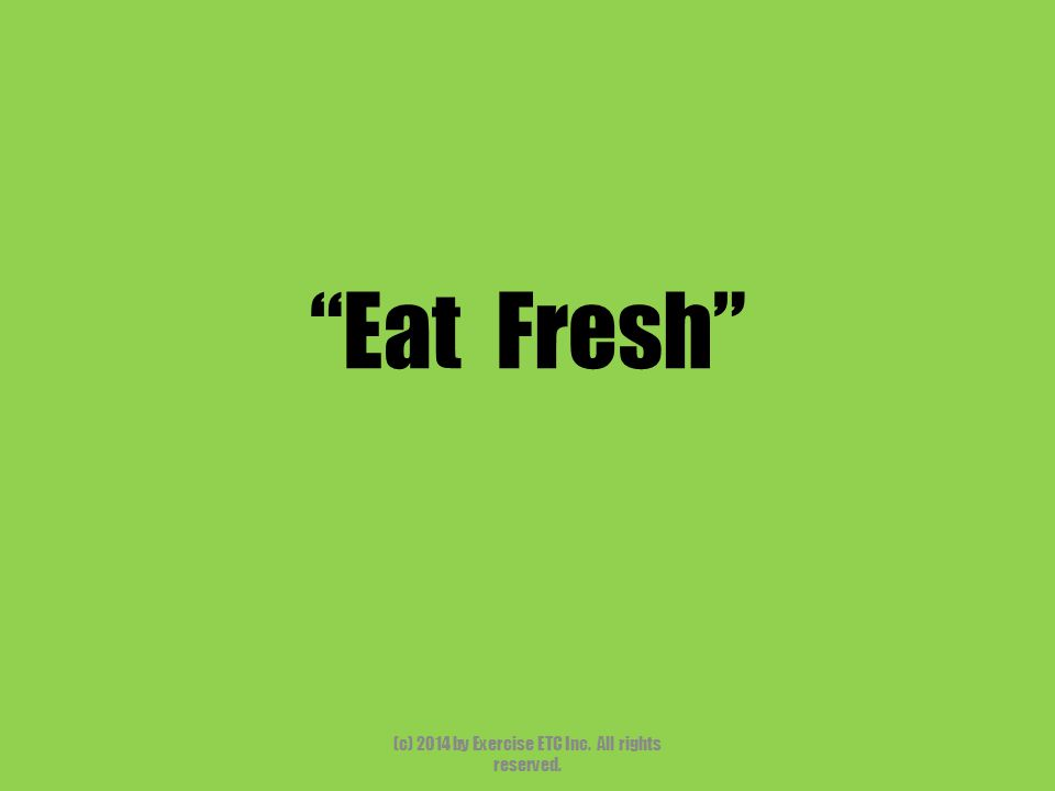 """""""Eat Fresh"""" (c) 2014 by Exercise ETC Inc. All rights reserved."""