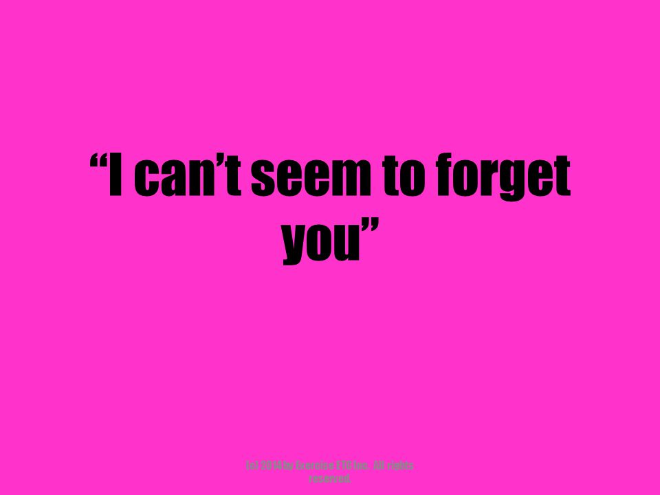 """""""I can't seem to forget you"""" (c) 2014 by Exercise ETC Inc. All rights reserved."""