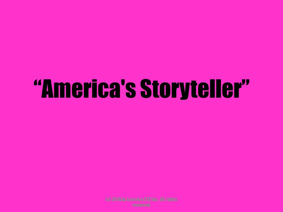 """""""America's Storyteller"""" (c) 2014 by Exercise ETC Inc. All rights reserved."""