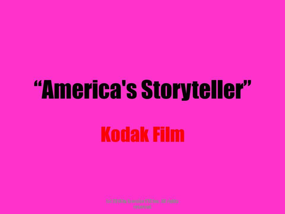 America s Storyteller Kodak Film (c) 2014 by Exercise ETC Inc. All rights reserved.