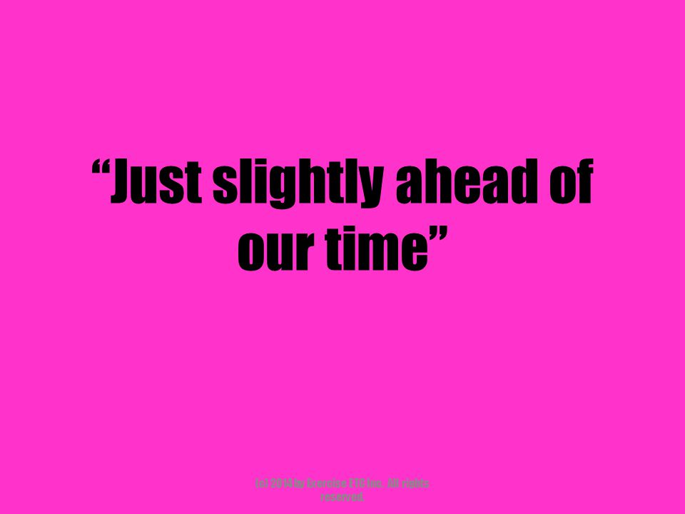 """""""Just slightly ahead of our time"""" (c) 2014 by Exercise ETC Inc. All rights reserved."""