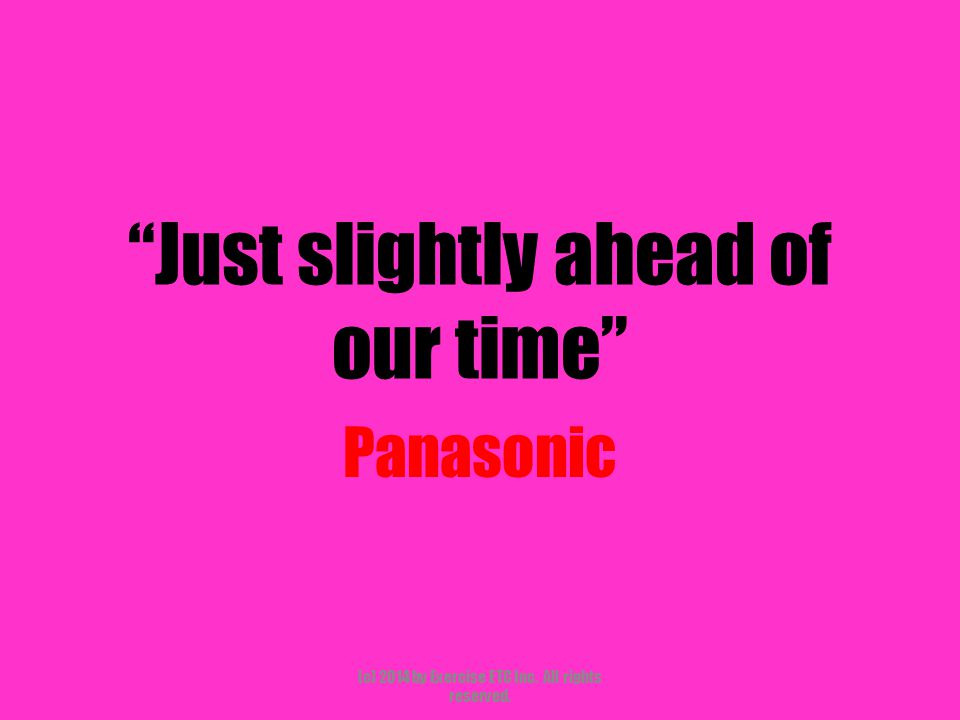 """""""Just slightly ahead of our time"""" Panasonic (c) 2014 by Exercise ETC Inc. All rights reserved."""