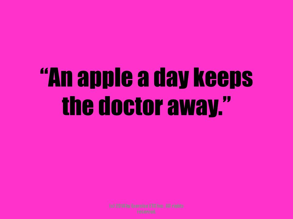 """""""An apple a day keeps the doctor away."""" (c) 2014 by Exercise ETC Inc. All rights reserved."""