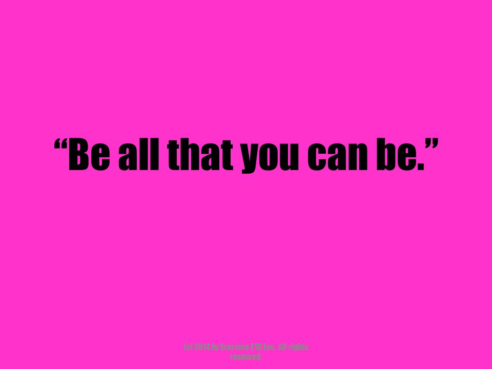 """""""Be all that you can be."""" (c) 2014 by Exercise ETC Inc. All rights reserved."""