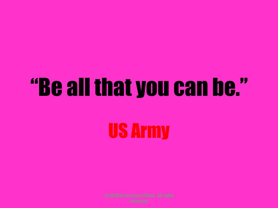 """""""Be all that you can be."""" US Army (c) 2014 by Exercise ETC Inc. All rights reserved."""