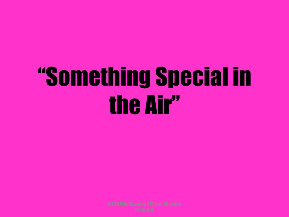Something Special in the Air (c) 2014 by Exercise ETC Inc. All rights reserved.