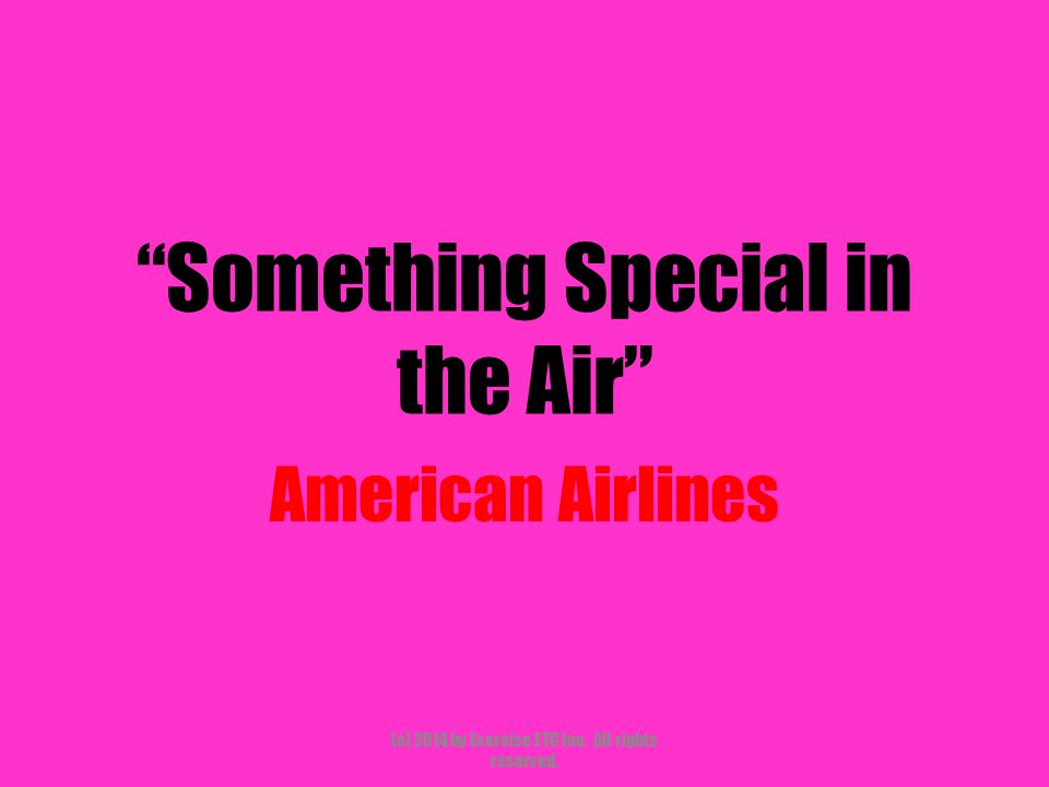 """""""Something Special in the Air"""" American Airlines (c) 2014 by Exercise ETC Inc. All rights reserved."""