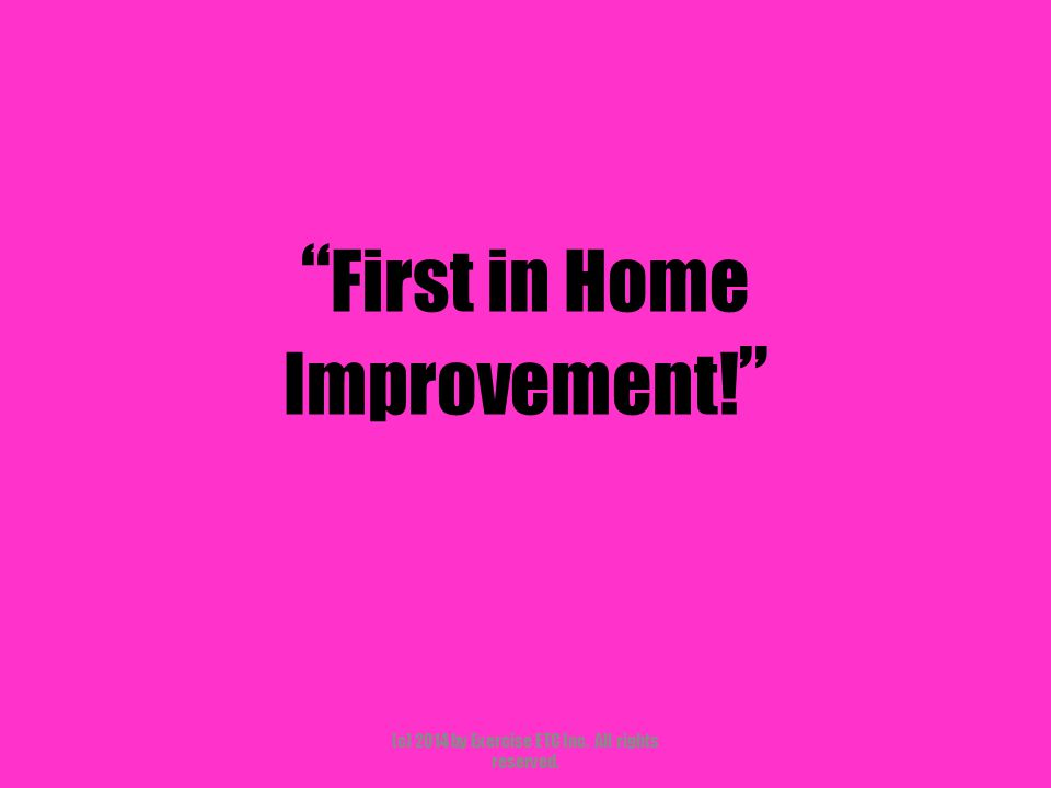 First in Home Improvement! (c) 2014 by Exercise ETC Inc. All rights reserved.