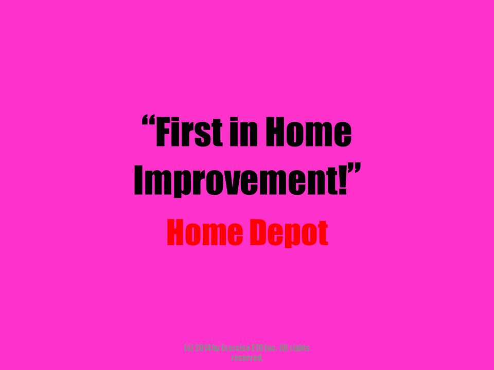 """"""" First in Home Improvement! """" Home Depot (c) 2014 by Exercise ETC Inc. All rights reserved."""