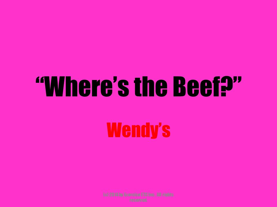 """""""Where's the Beef?"""" Wendy's (c) 2014 by Exercise ETC Inc. All rights reserved."""