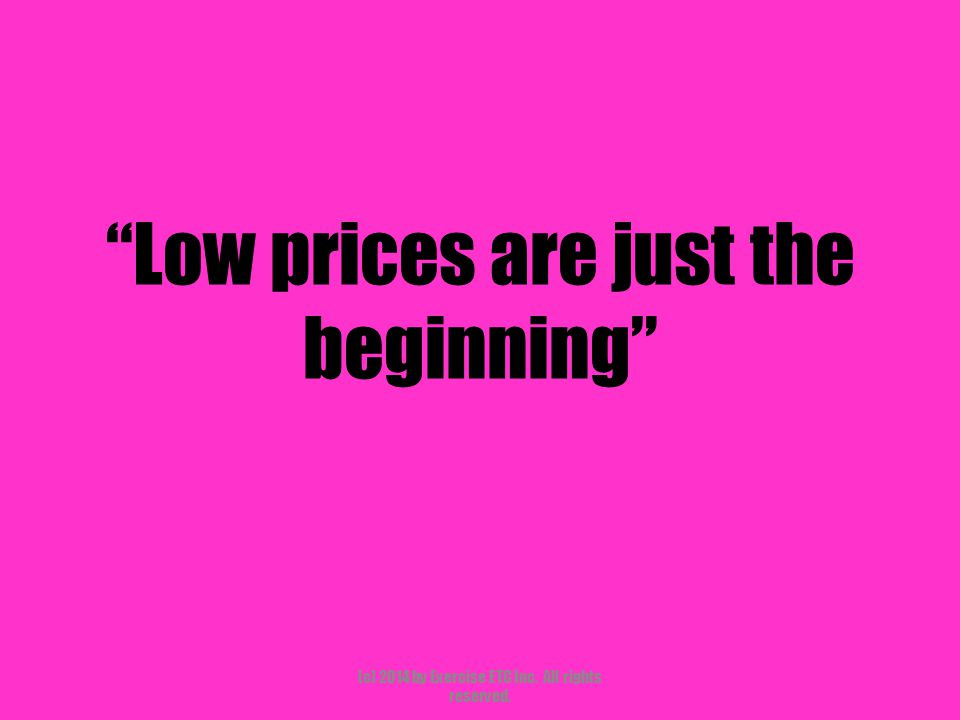 """""""Low prices are just the beginning"""" (c) 2014 by Exercise ETC Inc. All rights reserved."""
