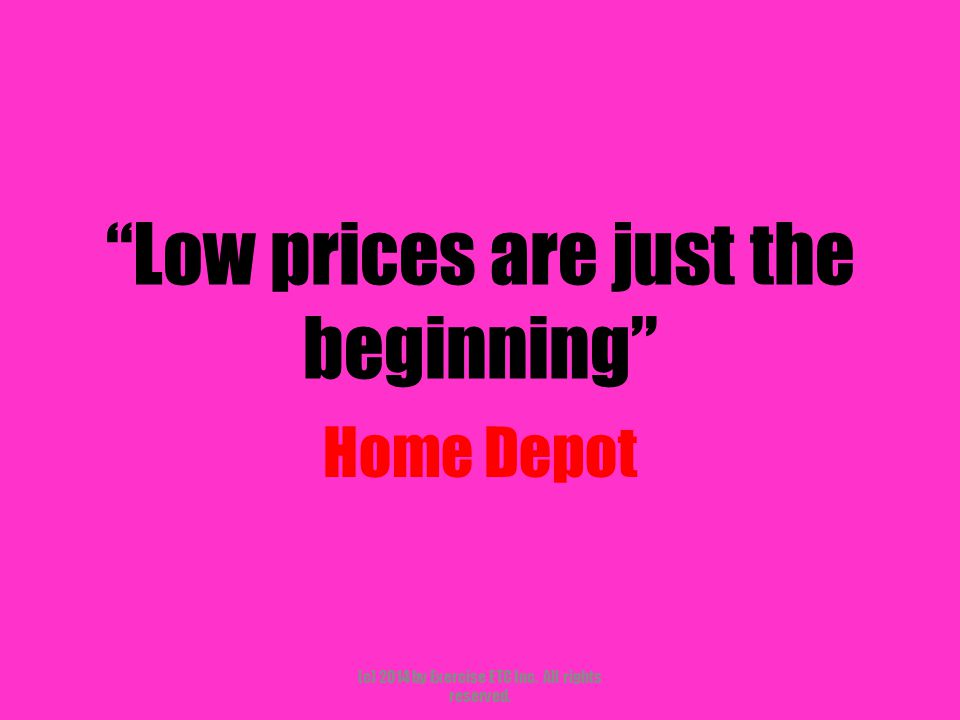Low prices are just the beginning Home Depot (c) 2014 by Exercise ETC Inc. All rights reserved.
