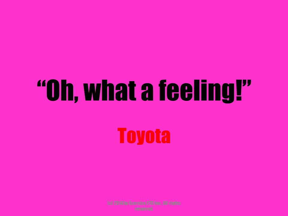 """""""Oh, what a feeling!"""" Toyota (c) 2014 by Exercise ETC Inc. All rights reserved."""