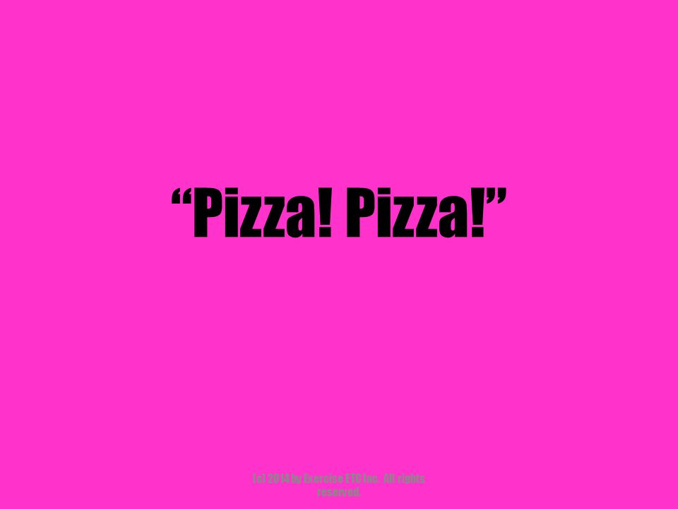 """""""Pizza! Pizza!"""" (c) 2014 by Exercise ETC Inc. All rights reserved."""