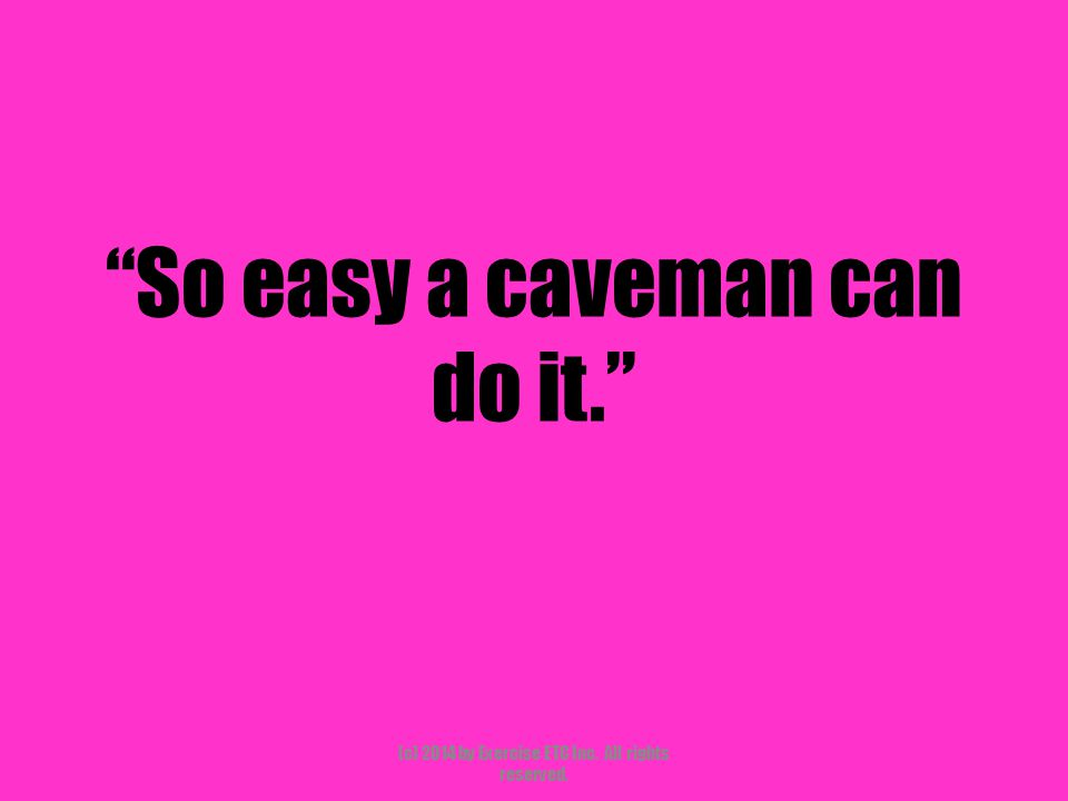 """""""So easy a caveman can do it."""" (c) 2014 by Exercise ETC Inc. All rights reserved."""