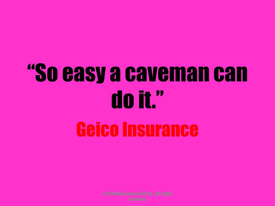 """""""So easy a caveman can do it."""" Geico Insurance (c) 2014 by Exercise ETC Inc. All rights reserved."""
