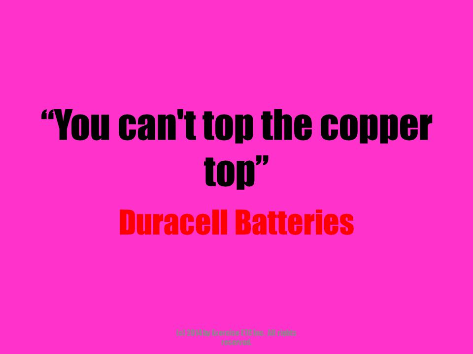 You can t top the copper top Duracell Batteries (c) 2014 by Exercise ETC Inc.