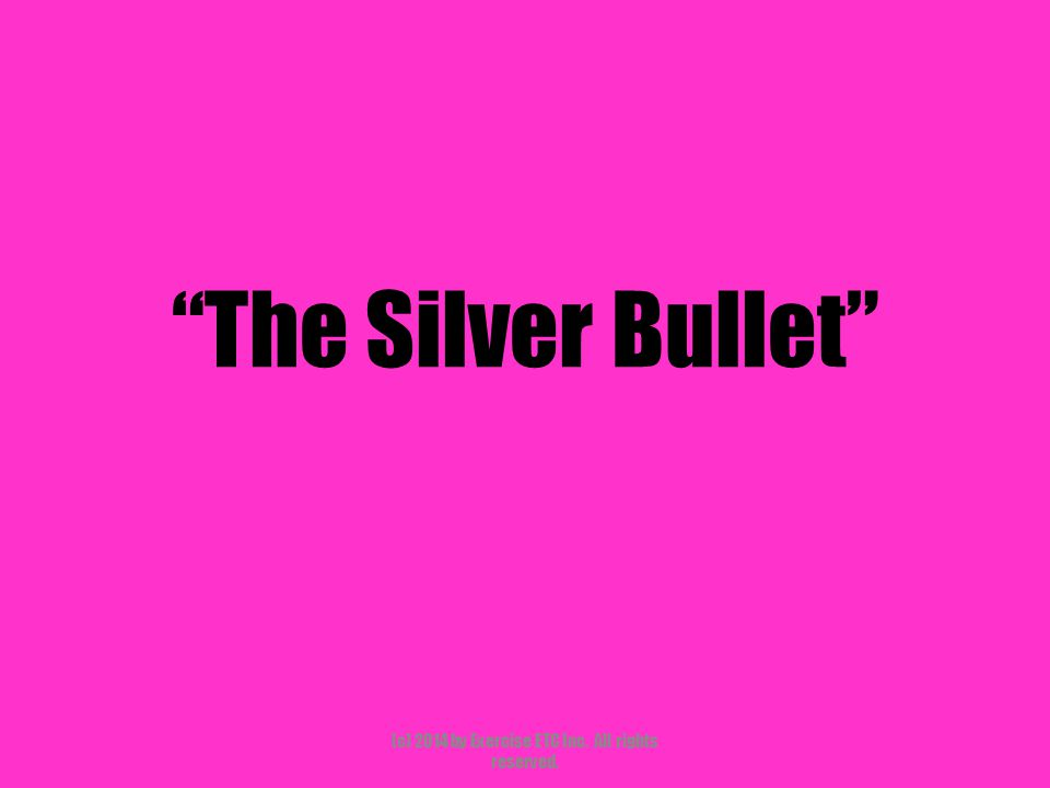 """""""The Silver Bullet"""" (c) 2014 by Exercise ETC Inc. All rights reserved."""