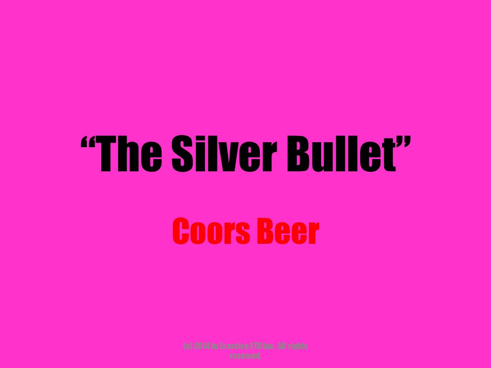"""""""The Silver Bullet"""" Coors Beer (c) 2014 by Exercise ETC Inc. All rights reserved."""