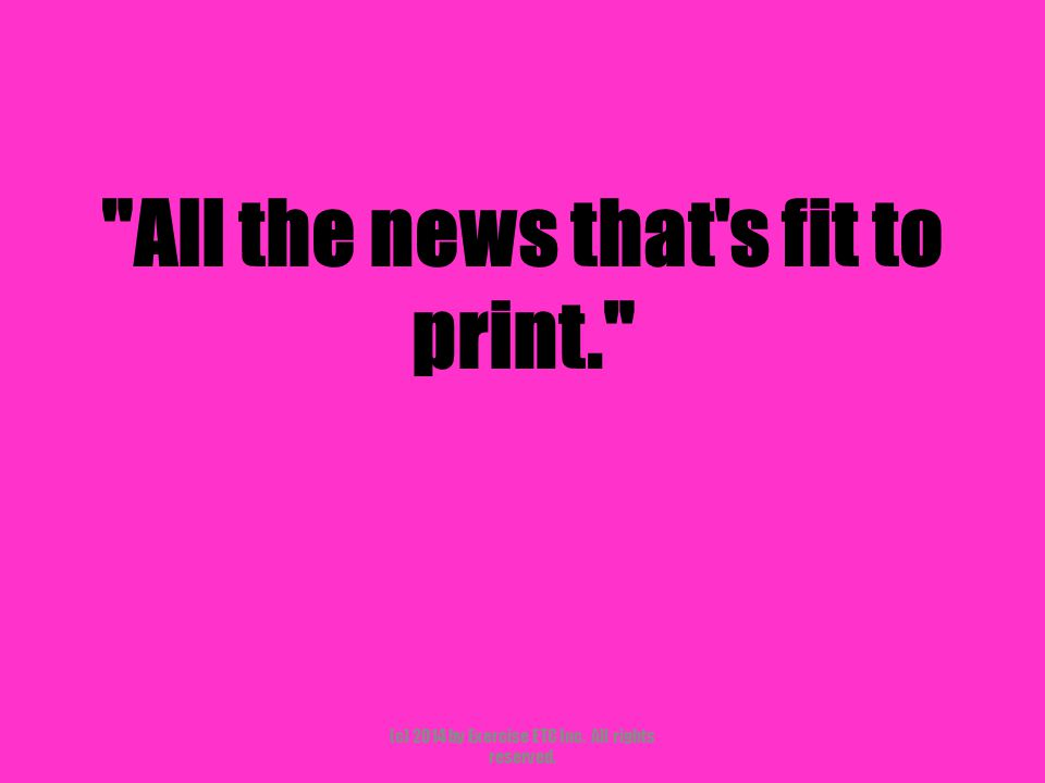 All the news that s fit to print. (c) 2014 by Exercise ETC Inc. All rights reserved.