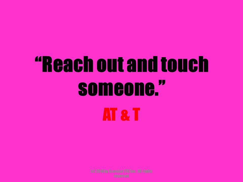 """""""Reach out and touch someone."""" AT & T (c) 2014 by Exercise ETC Inc. All rights reserved."""