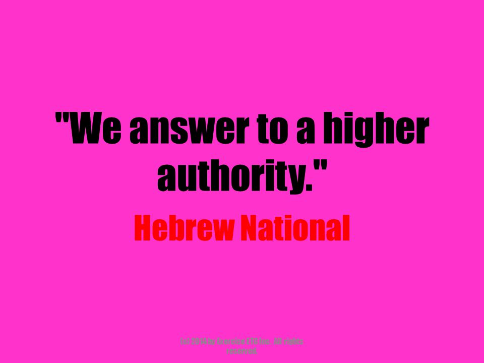 We answer to a higher authority. Hebrew National (c) 2014 by Exercise ETC Inc.