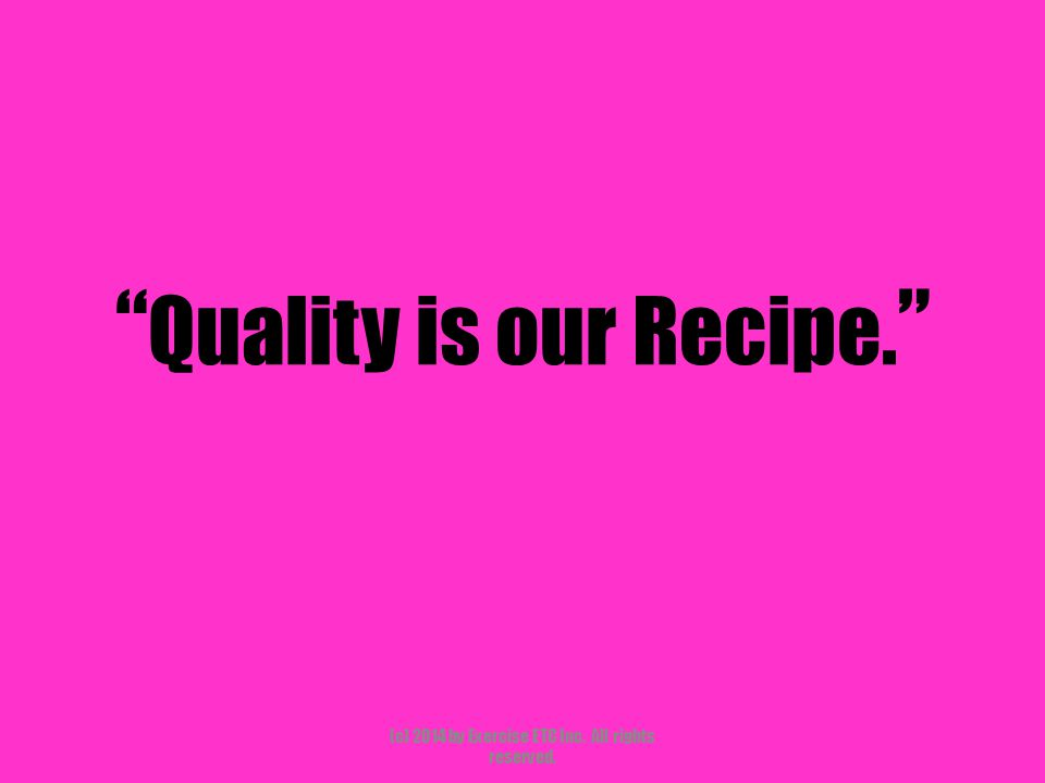 """"""" Quality is our Recipe. """" (c) 2014 by Exercise ETC Inc. All rights reserved."""