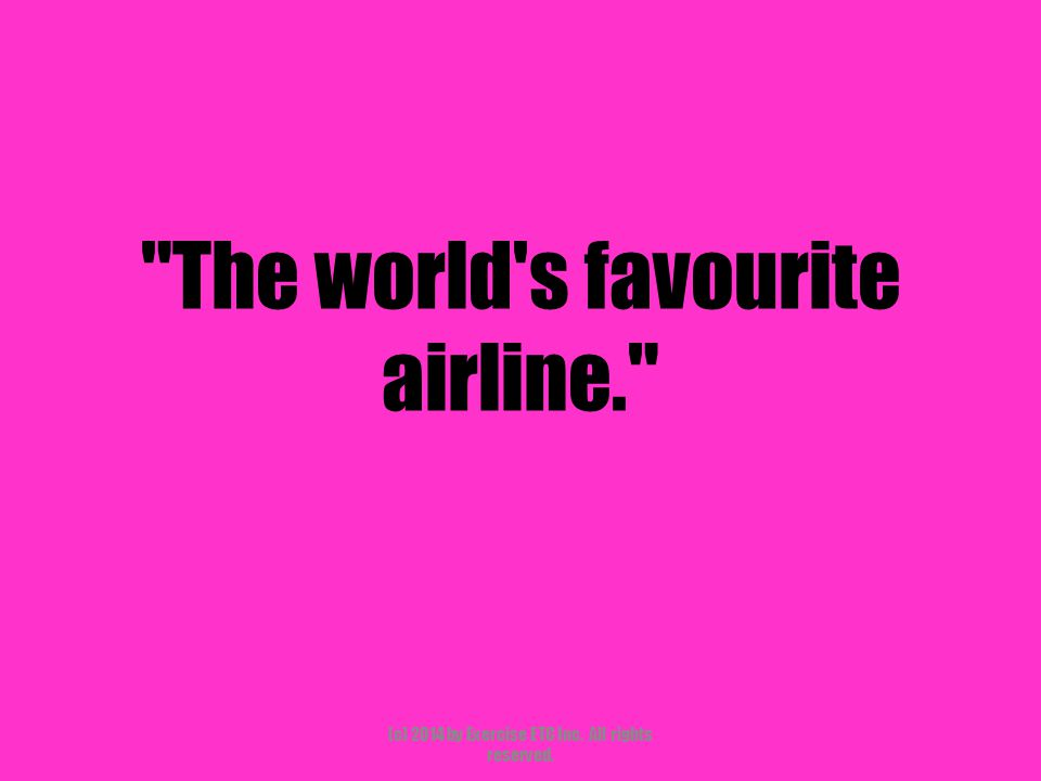The world s favourite airline. (c) 2014 by Exercise ETC Inc. All rights reserved.