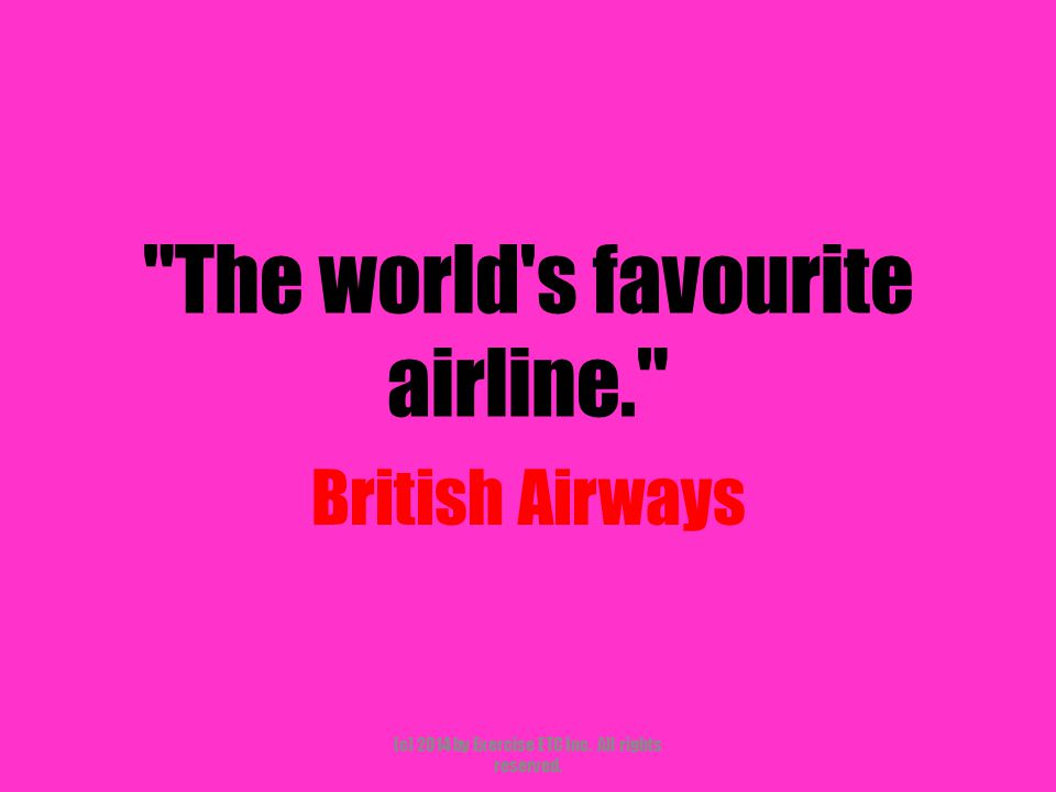 The world s favourite airline. British Airways (c) 2014 by Exercise ETC Inc. All rights reserved.