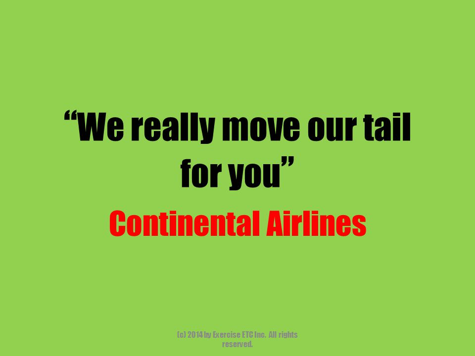 """"""" We really move our tail for you """" Continental Airlines (c) 2014 by Exercise ETC Inc. All rights reserved."""