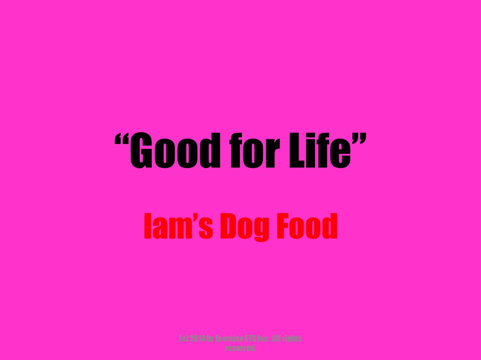 """""""Good for Life"""" Iam's Dog Food (c) 2014 by Exercise ETC Inc. All rights reserved."""