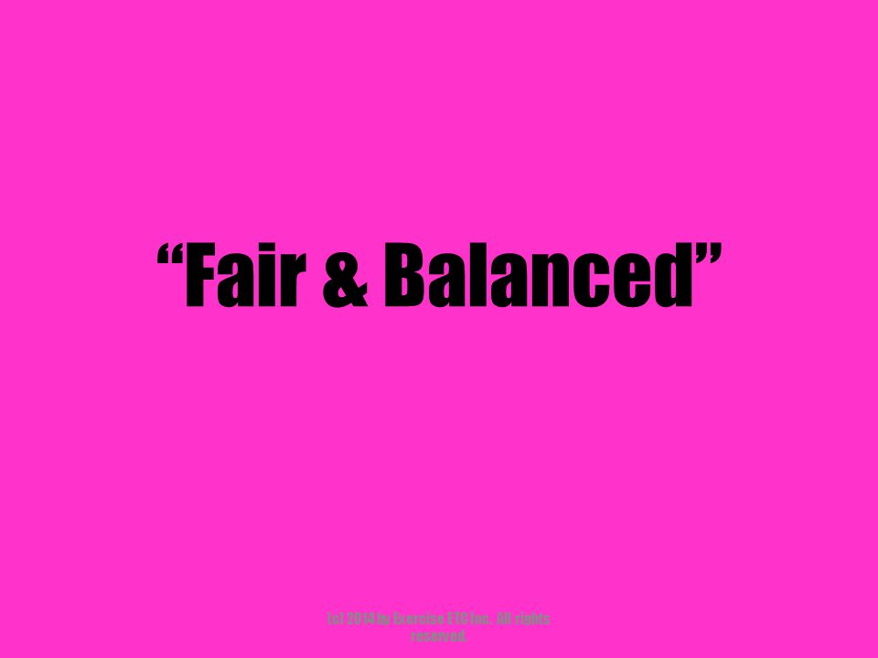 """""""Fair & Balanced"""" (c) 2014 by Exercise ETC Inc. All rights reserved."""