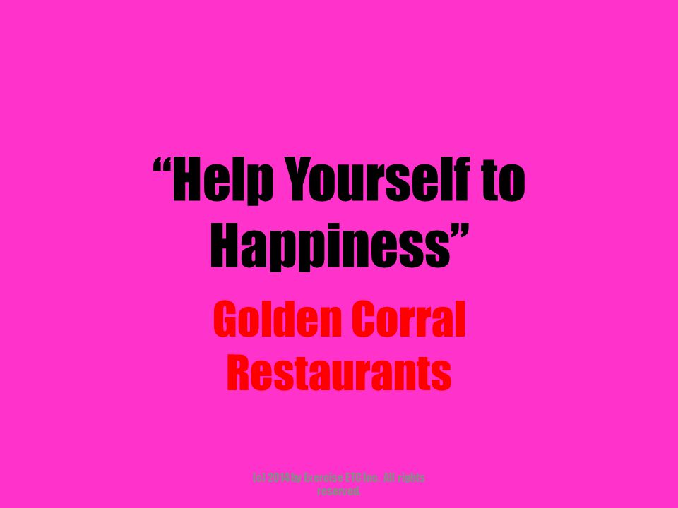 """""""Help Yourself to Happiness"""" Golden Corral Restaurants (c) 2014 by Exercise ETC Inc. All rights reserved."""