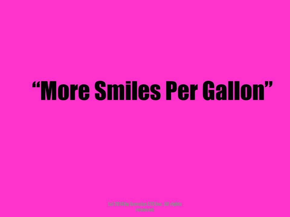 """""""More Smiles Per Gallon"""" (c) 2014 by Exercise ETC Inc. All rights reserved."""