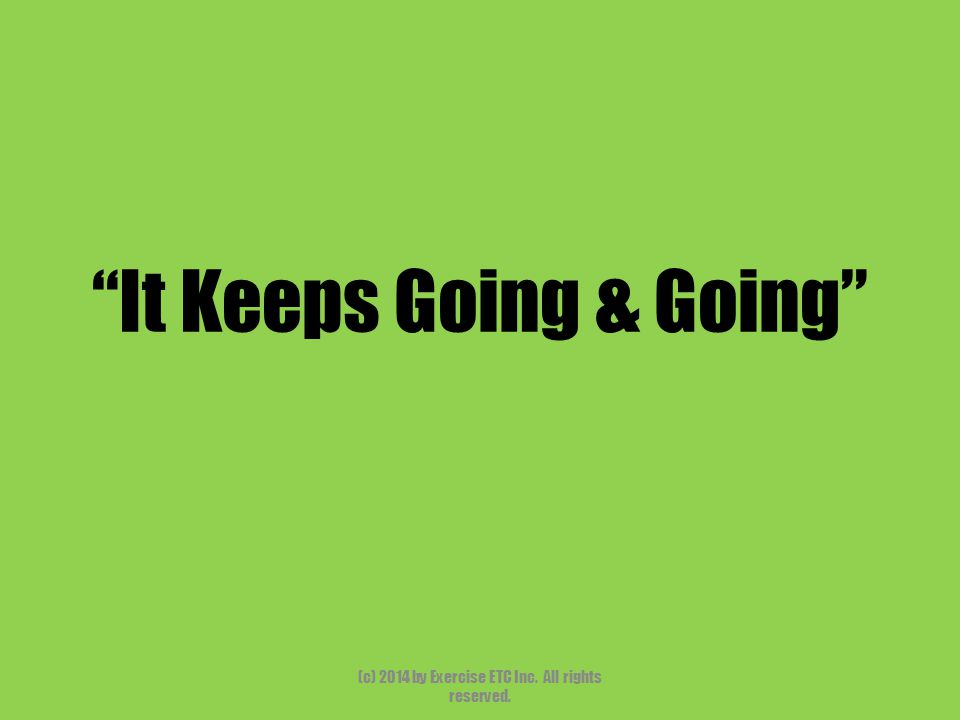 """""""It Keeps Going & Going"""" (c) 2014 by Exercise ETC Inc. All rights reserved."""