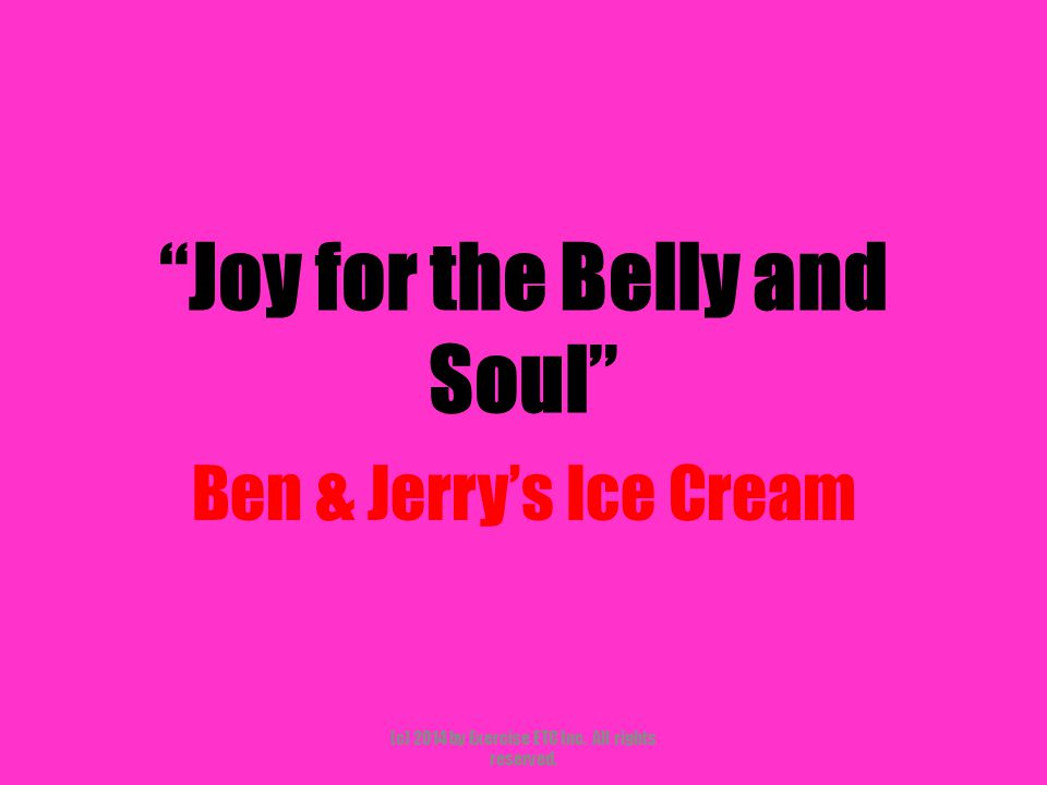 """""""Joy for the Belly and Soul"""" Ben & Jerry's Ice Cream (c) 2014 by Exercise ETC Inc. All rights reserved."""
