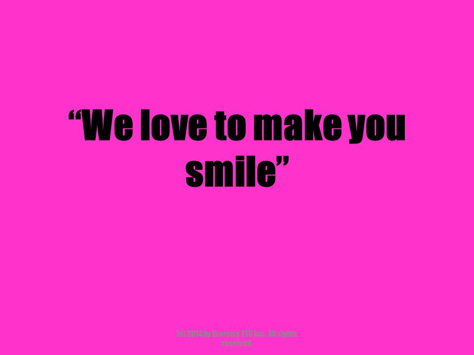 """""""We love to make you smile"""" (c) 2014 by Exercise ETC Inc. All rights reserved."""
