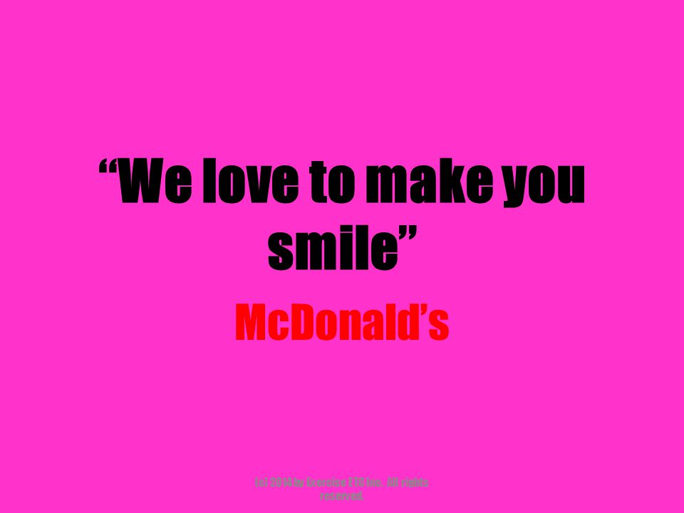"""""""We love to make you smile"""" McDonald's (c) 2014 by Exercise ETC Inc. All rights reserved."""