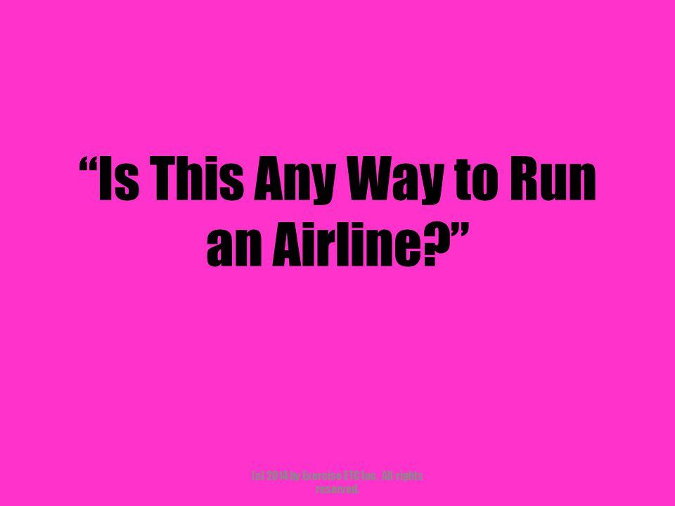 """""""Is This Any Way to Run an Airline?"""" (c) 2014 by Exercise ETC Inc. All rights reserved."""