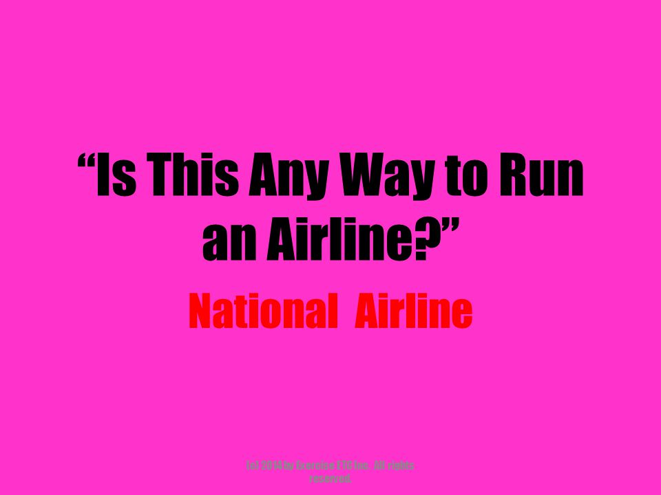 Is This Any Way to Run an Airline National Airline (c) 2014 by Exercise ETC Inc.