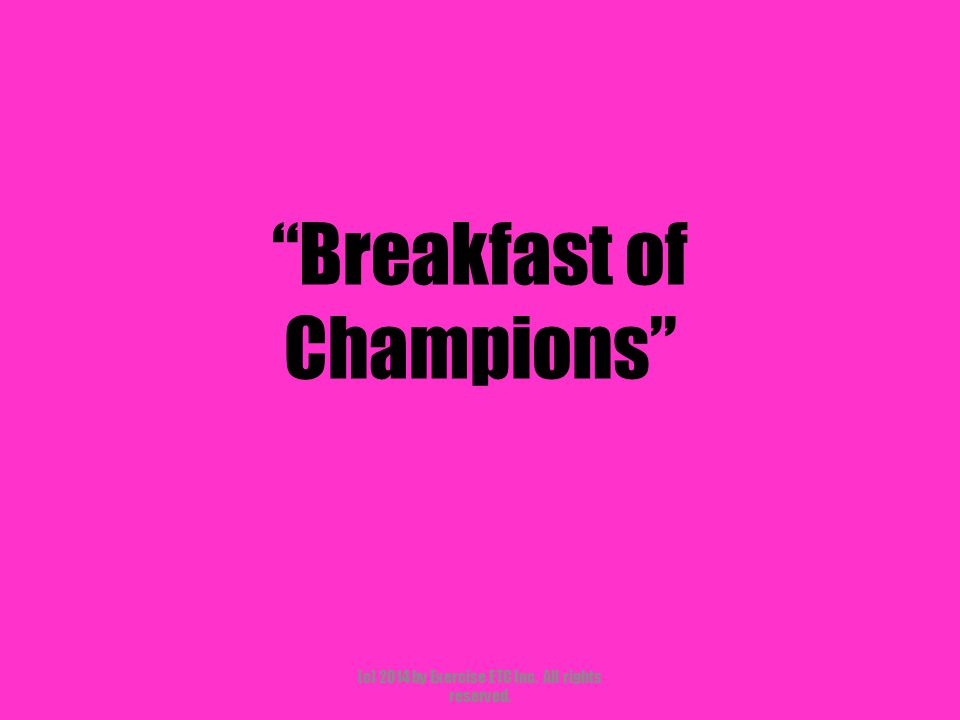 """""""Breakfast of Champions"""" (c) 2014 by Exercise ETC Inc. All rights reserved."""